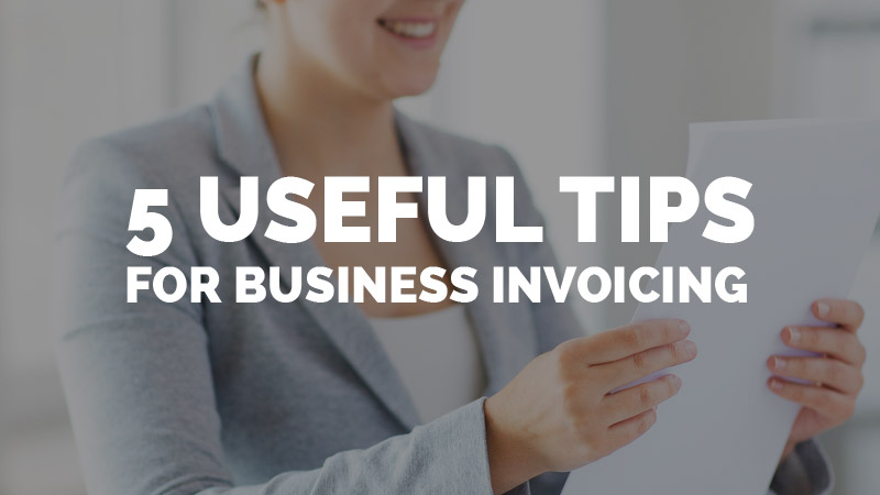 5 Useful Tips For Business Invoicing