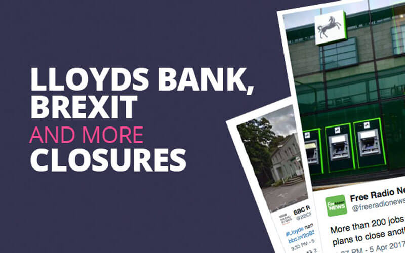 Lloyds Bank, Brexit and more closures